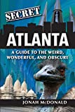 Secret Atlanta: A Guide to the Weird, Wonderful, and Obscure