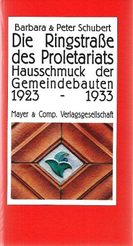 Die Ringstrasse des Proletariats: Hausschmuck der Gemeindebauten 1923-1933