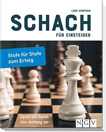 Schach für Einsteiger: Stufe für Stufe zum Erfolg. Schachbuch für Anfänger
