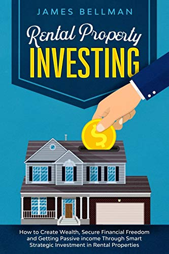 Real Estate Investing Books! - Rental Property Investing: How to Create Wealth, Secure Financial Freedom and Getting Passive income Through Smart Strategic Investment in Rental Properties