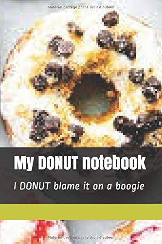 My DONUT notebook: I DONUT blame it on a boogie