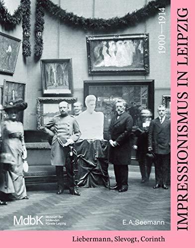 Impressionismus in Leipzig 1900-1914: Liebermann, Slevogt, Corinth