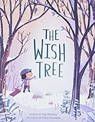 Image: The Wish Tree | Hardcover: 40 pages | by Kyo Maclear (Author), Chris Turnham (Illustrator). Publisher: Chronicle Books (September 27, 2016)