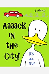 Aaaack in the City - a children's book of humor, adventure and a crazy duck Kindle Edition