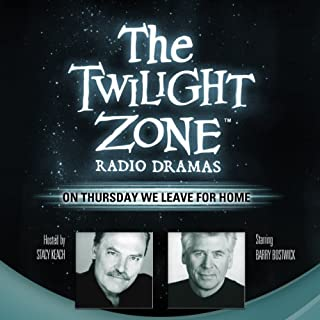 On Thursday We Leave for Home     The Twilight Zone Radio Dramas              By:                                                                                                                                 Rod Serling                               Narrated by:                                                                                                                                 Barry Bostwick                      Length: 50 mins     9 ratings     Overall 4.8