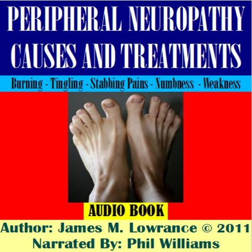 Peripheral Neuropathy Causes and Treatments     Conditions of Nerve Pain and Dysfunction              By:                                                                                                                                 James M. Lowrance                               Narrated by:                                                                                                                                 Phil Williams                      Length: 46 mins     13 ratings     Overall 3.5