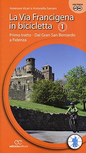 La via Francigena in bicicletta. Ediz. a spirale. Primo tratto. Dal Gran San Bernardo a Fidenza (Vol. 1)