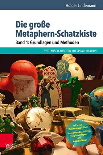 Die große Metaphern-Schatzkiste – Band 1: Grundlagen und Methoden: Systemisch arbeiten mit Sprachbildern