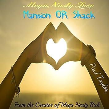 Mega Nasty Love: Mansion or Shack