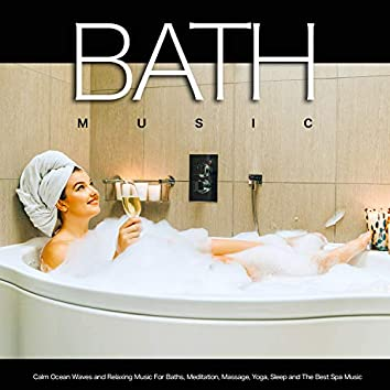 Bath Music: Calm Ocean Waves and Relaxing Music For Baths, Meditation, Massage, Yoga, Sleep and The Best Spa Music