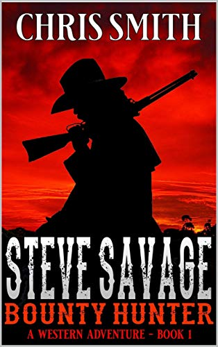 Steve Savage: Bounty Hunter: The Beginning Of A Bounty Hunter: A Classic Western Adventure (A Blood On The Range Western Novel Book 1)