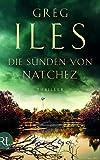 Die Sünden von Natchez: Thriller (Penn Cage, Band 3) - Greg Iles