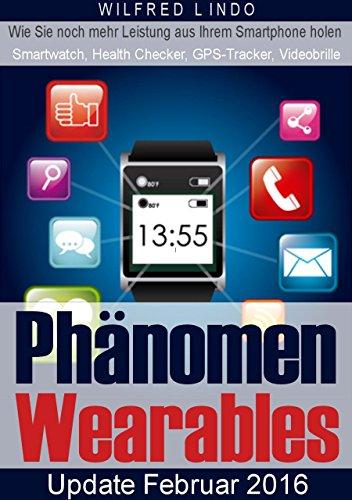 Phänomen Wearables: SmartWatch, Health Checker, GPS-Tracker und Videobrillen (German Edition)