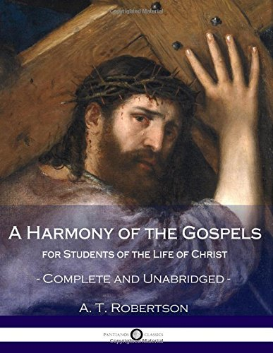 Compare Textbook Prices for A Harmony of the Gospels, for Students of the Life of Christ: Complete and Unabridged  ISBN 9781986938204 by Robertson, A. T.
