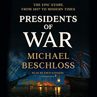 Presidents of War                   By:                                                                                                                                 Michael Beschloss                               Narrated by:                                                                                                                                 Fred Sanders                      Length: 26 hrs and 4 mins     348 ratings     Overall 4.6