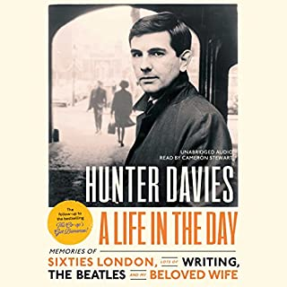 A Life in the Day                   By:                                                                                                                                 Hunter Davies                               Narrated by:                                                                                                                                 Cameron Stewart                      Length: 10 hrs and 12 mins     20 ratings     Overall 4.4