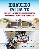 Idraulico fai da te: Impianti • Scarichi • Sanitari • Riscaldamento • Riparazioni • Grondaie