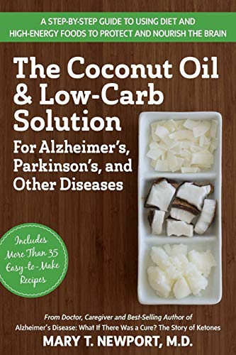 The Coconut Oil and Low-Carb Solution for Alzheimer's, Parkinson's, and Other Diseases: -