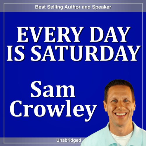 Every Day Is Saturday                   By:                                                                                                                                 Sam Crowley                               Narrated by:                                                                                                                                 Sam Crowley                      Length: 57 mins     Not rated yet     Overall 0.0