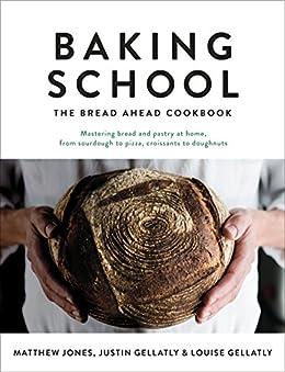 Baking School: The Bread Ahead Cookbook (Bread Ahead Bakery) by [Justin Gellatly, Louise Gellatly, Matthew Jones]