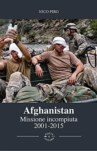 Afghanistan Missione Incompiuta 2001 - 2015: Viaggio attraverso la guerra in Afghanistan (Italian Edition)