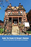 Inside The Beauty Of Chicago's Mansions: A Must-Read For Those Who In Love With The Architect Of The Old Mansions: Chicago History (English Edition)