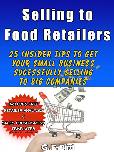 Selling to Food Retailers: 25 Insider Tips to Get Your Small Business Successfully Selling to Big Companies (English Edition)