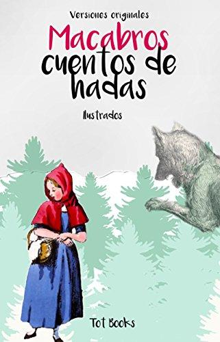 Los cuentos sin censura (Ilustrados y con anotaciones): Macabros cuentos de hadas
