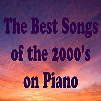 The Best Songs of the 2000's on Piano