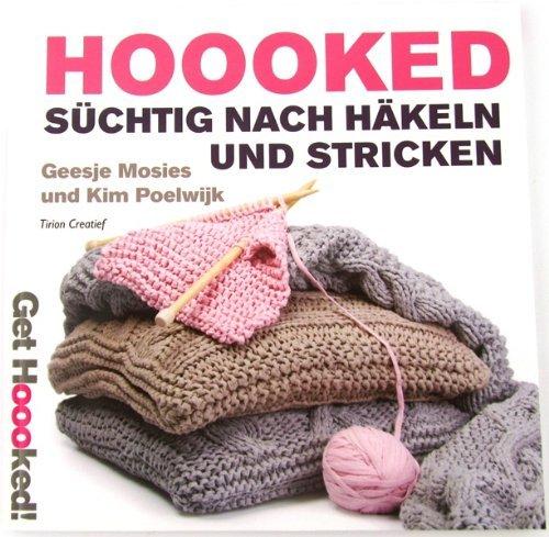 Hoooked Süchtig nach Häkeln und Stricken Deutsch