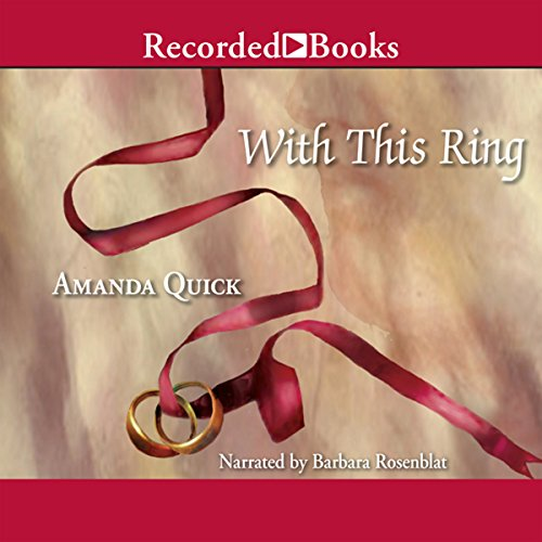 With This Ring                   By:                                                                                                                                 Amanda Quick                               Narrated by:                                                                                                                                 Barbara Rosenblat                      Length: 11 hrs and 26 mins     19 ratings     Overall 4.4