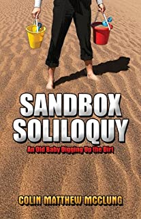 Sandbox Soliloquy: An Old Baby Digging Up the Dirt