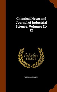Chemical News and Journal of Industrial Science, Volumes 11-12