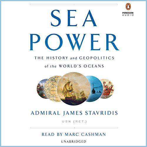 Sea Power     The History and Geopolitics of the World's Oceans              By:                                                                                                                                 Admiral James Stavridis USN (Ret.)                               Narrated by:                                                                                                                                 Marc Cashman                      Length: 11 hrs and 1 min     246 ratings     Overall 4.2