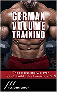 German Volume Training  The Revolutionary Proven Way To Build Muscle Fast