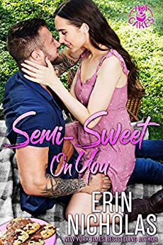 Semi-Sweet On You (a Second Chance Small Town Rom Com) (Hot Cakes Book 4) by [Erin Nicholas]