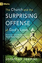 The Church and the Surprising Offense of God's Love (Foreword by Mark Dever): Reintroducing the Doctrines of Church Membership and Discipline (IX Marks)