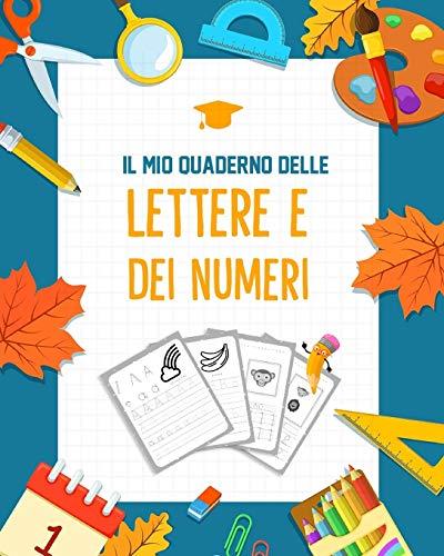 Il mio Quaderno delle lettere e dei numeri: Prescolastica bambini libri e Libri bambini - Libri per imparare a scrivere lettere e numeri   Un Libri per la Scuola dell´infanzia