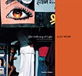 The Suffering of Light: Thirty Years of Photographs by Alex Webb - Alex Webb