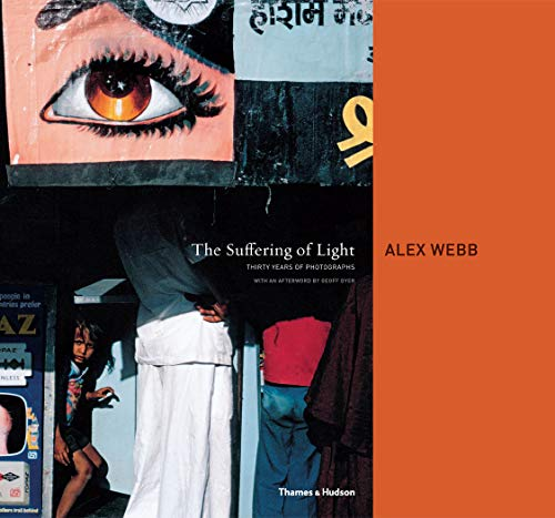 The Suffering of Light: Thirty Years of Photographs by Alex Webb