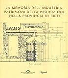 La memoria dell'industria. Patrimoni della produzione nella provincia di Rieti...