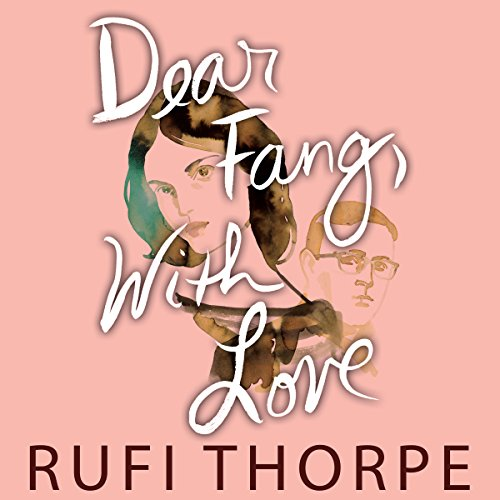 Dear Fang, with Love Audiobook By Rufi Thorpe cover art