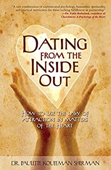 Dating from the Inside Out: How to Use the Law of Attraction in Matters of the Heart by [Paulette Kouffman Sherman]