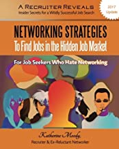 Networking Strategies To Find Jobs in the Hidden Job Market: A Recruiter Reveals: Insider Secrets for a Wildly Successful Job Search