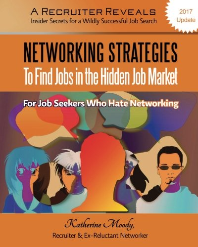 Networking Strategies To Find Jobs in the Hidden Job Market: A Recruiter Reveals: Insider Secrets…