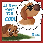 JJ Brown Wants to be COOL: A Funny Self-Esteem Story for Kids Ages 6-8, Perfect for Bedtime or the Classroom
