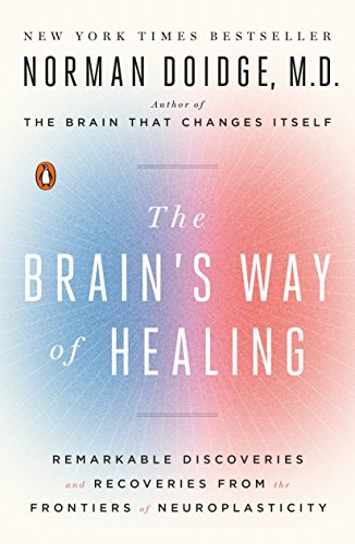 Download The Brain's Way of Healing: Remarkable Discoveries and Recoveries from the Frontiers of Neuroplasticity 014312837X
