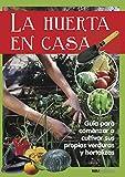 LA HUERTA EN CASA: guía para comenzar a cultivar sus propias verduras y hortalizas (ECOLOGIA, MEDIO AMBIENTE Y HUERTA, QUE ESTA PASANDO EN EL MUNDO, Y ... PRACTICAS PARA LOS TIEMPOS ACTUALES. nº 7)