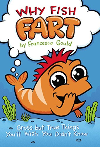 Why Fish Fart: Gross but True Things You\'ll Wish You Didn\'t Know