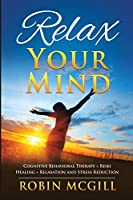 Relax Your Mind: Cognitive Behavioral Therapy + Reiki Healing + Relaxation and Stress Reduction